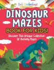 Dinosaur Mazes Book For Kids! Discover This Unique Collection Of Activity Pages Cover Image