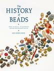 The History of Beads: From 100,000 B.C. to the Present, Revised and Expanded Edition Cover Image