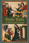 Erotic Tales of Medieval Germany (Medieval and Renaissance Texts and Studies #328) Cover Image