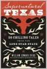 Supernatural Texas: 50 Chilling Tales from the Lone Star State Cover Image