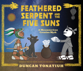 Feathered Serpent and the Five Suns: A Mesoamerican Creation Myth Cover Image