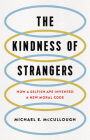 The Kindness of Strangers: How a Selfish Ape Invented a New Moral Code Cover Image