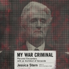 My War Criminal: Personal Encounters with an Architect of Genocide Cover Image