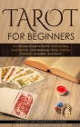 Tarot for Beginners: The Ultimate Guide to Psychic Tarot Reading, Tarot Spreads, Card Meanings, History, Intuition, Divination, Symbolism a Cover Image