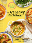 The Weekday Vegetarians: 100 Recipes and a Real-Life Plan for Eating Less Meat Cover Image