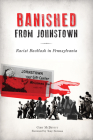 Banished from Johnstown: Racist Backlash in Pennsylvania Cover Image