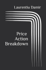 Price Action Breakdown: Exclusive Price Action Trading Approach to Financial Markets Cover Image