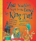 You Wouldn't Want to Be Cursed by King Tut!: A Mysterious Death You'd Rather Avoid Cover Image