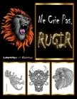 Ne Crie Pas, RUGIR: Livre de coloriage pour adultes Coloriage Anti-Stress et Relaxant pour Adultes et Adolescents, Créativité, concentrati Cover Image