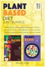 Plant- Based Diet 2 in 1 Bundle: The Proven Method to Master Your Eating Habits and Benefit from a Vegan Diet. Exploit Vegetables to Leave Healthier G Cover Image