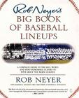 Rob Neyer's Big Book of Baseball Lineups: A Complete Guide to the Best, Worst, and Most Memorable Players to Ever Grace the Major Leagues Cover Image