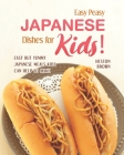 Easy Peasy Japanese Dishes for Kids!: Easy but Yummy Japanese Meals Kids Can Help to Make Cover Image