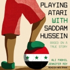 Playing Atari with Saddam Hussein Lib/E: Based on a True Story Cover Image