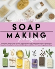 Soap Making for Beginners: Deliciously Simple Do-It-Yourself Soaps Recipes: Make Homemade Natural and Organic Soaps from Healthy Herbs, Essential Cover Image