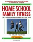 Home School Family Fitness: The Complete Physical Education Curriculum Guide for Grades K-12 Cover Image