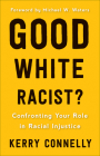 Good White Racist?: Confronting Your Role in Racial Injustice Cover Image
