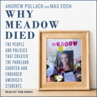 Why Meadow Died Lib/E: The People and Policies That Created the Parkland Shooter and Endanger America's Students Cover Image