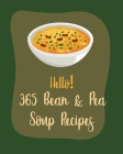 Hello! 365 Bean & Pea Soup Recipes: Best Bean & Pea Soup Cookbook Ever For Beginners [Book 1] Cover Image