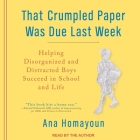 That Crumpled Paper Was Due Last Week Lib/E: Helping Disorganized and Distracted Boys Succeed in School and Life Cover Image