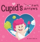 Cupid's Fart Arrows: A Funny, Read Aloud Story Book For Kids About Farting and Cupid, Perfect Valentine's Day Gift For Boys and Girls Cover Image