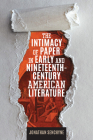 The Intimacy of Paper in Early and Nineteenth-Century American Literature (Studies in Print Culture and the History of the Book) Cover Image