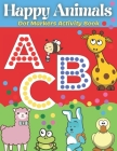 Dot Markers Activity Book Happy Animals: ABC Dot Markers Coloring Book, Activity for toddlers, preschoolers and kindergarten Cover Image