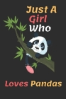 Just A Girl Who Loves Pandas: Just A Girl Who Loves Pandas .Gift For Pandas Lovers Notbook: page110 (9x6) Cover Image