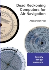Dead Reckoning Computers for Air Navigation: History -- design -- inventors Cover Image