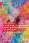 A Mindful Approach to Team Creativity and Collaboration in Organizations: Creating a Culture of Innovation Cover Image