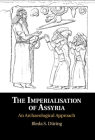 The Imperialisation of Assyria: An Archaeological Approach Cover Image