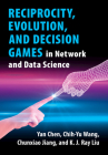 Reciprocity, Evolution, and Decision Games in Network and Data Science Cover Image