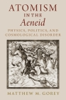 Atomism in the Aeneid: Physics, Politics, and Cosmological Disorder Cover Image