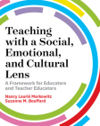 Teaching with a Social, Emotional, and Cultural Lens: A Framework for Educators and Teacher Educators Cover Image