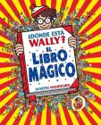 ¿Dónde está Wally?: El libro mágico / Where's Waldo?: The Wonder Book (Colección ¿Dónde está Wally?) Cover Image