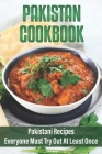 Pakistan Cookbook: Pakistani Recipes Everyone Must Try Out At Least Once: Pakistani Food Recipes In English Cover Image