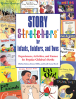 Story S-t-r-e-t-c-h-e-r-s for Infants, Toddlers, and Twos: Experiences, Activities, and Games for Popular Children's Books Cover Image