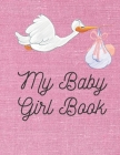 My Baby Girl Book: Baby log book for newborns is a perfect gift for a new mother. Ideal for new parents or nannies. (110 Pages 8.5 x11 ba Cover Image