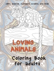 Loving Animals - Coloring Book for adults - Hippo, Baboon, Elephant, Scorpio, and more Cover Image