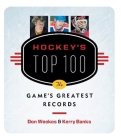 Hockey's Top 100: The Game's Greatest Records Cover Image