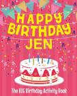 Happy Birthday Jen - The Big Birthday Activity Book: (Personalized Children's Activity Book) Cover Image