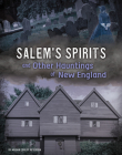 Salem's Spirits and Other Hauntings of New England Cover Image