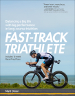 Fast-Track Triathlete: Balancing a Big Life with Big Performance in Long-Course Triathlon Cover Image