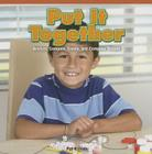 Put It Together: Analyze, Compare, Create, and Compose Shapes (Infomax Common Core Math Readers: Level D) Cover Image