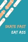 Skate Fast Eat Ass - Skating Meme Cover Notebook - 120 Pages - 6x9 Inches Cover Image