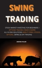 Swing Trading: Stock Market Investing for Beginners + Options Trading Crash Course. All in One Solutions about Forex, Stocks, Options Cover Image