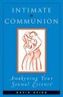 Intimate Communion: Awakening Your Sexual Essence Cover Image