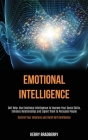 Self Help: Emotional Intelligence: Use Emotional Intelligence to Improve Your Social Skills, Enhance Relationships and Exploit Th Cover Image