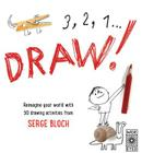 3, 2, 1, Draw!: Reimagine your world with 50 drawing activities from Serge Bloch Cover Image
