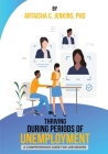 Thriving During Periods of Unemployment: A Comprehensive Guide For Job Seekers Cover Image