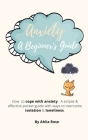 Anxiety A Beginner's Guide: How to Cope With Anxiety. A Simple & Effective Pocket Guide With Ways To Overcome Isolation & Loneliness. Cover Image